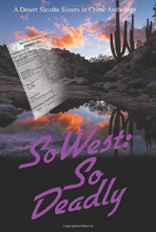 SoWest: So Deadly: Sisters in Crime Desert Sleuths Chapter Anthology (Volume 6)